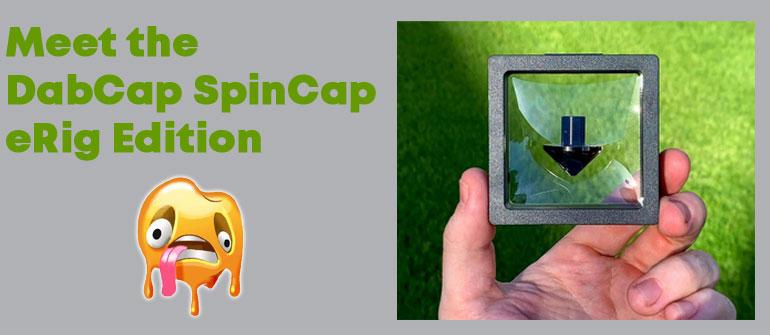 Meet the DabCap SpinCap